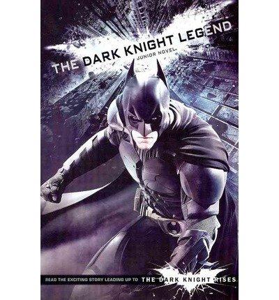 By Nolan, Jonathan [ [ The Dark Knight Legend: Junior Novel ] ] Jun-2012[ Paperback ]