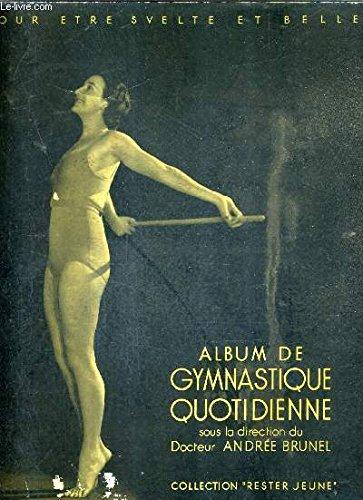 ALBUM DE GYMNASTIQUE QUOTIDIENNE - POUR ETRE SVELTE ET BELLE / COLLECTION RESTER JEUNE.