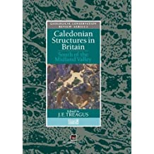 Caledonian Structures in Britain: South of the Midland Valley (Geological Conservation Review Series)