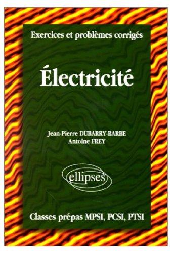 Exercices et Problèmes Corrigés : Electricité, Classes prépas MPSI, PCSI, PTSI par Dubarry-Barbe