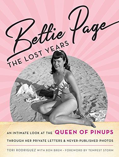 Bettie Page: The Lost Years: An Intimate Look at the Queen of Pinups, Through Her Private Letters & Never-Published Photos por Tori Rodriguez
