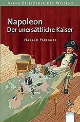 Napoleon. Der unersättliche Kaiser: Arena Bibliothek des Wissens. Lebendige Geschichte: