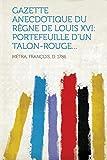 Cover of: Gazette Anecdotique Du Règne de Louis XVI: Portefeuille d'Un Talon-Rouge... |