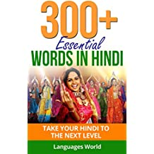 Learn Hindi: 300+ Essential Words In Hindi - Learn Words Spoken In Everyday India (Speak Hindi, India, Fluent, Hindi Language): Forget pointless phrases, Improve your vocabulary (English Edition)