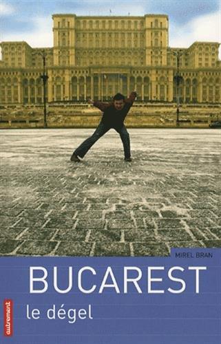 Bucarest : Le dégel par Mirel Bran