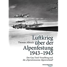 Luftkrieg über der Alpenfestung 1943-1945: Der Gau Tirol-Vorarlberg und die Operationszone Alpenvorland