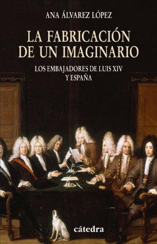Descargar Libro La fabricación de un imaginario: Los embajadores de Luis XIV y España (Historia. Serie Menor) de Ana Álvarez López