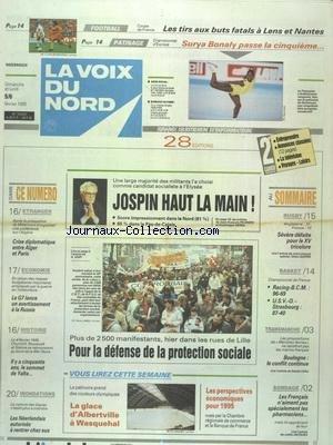 VOIX DU NORD (LA) [No 15747] du 05/02/1995 - JOSPIN HAUT LA MAIN - CANDDIDAT A L'ELYSEE - MANIFESTANTS - POUR LA DEFENSE DE LA PROTECTION SOCIALE - CRISE DIPLOMATIQUE ENTRE ALGER ET PARIS - LE G7 LANCE UN AVERTISSEMENT A LA RUSSIE - IL Y A 50 ANS LE SOMMET DE YALTA - INONDATIONS - LES NEERLANDAIS AUTORISES A RENTRER CHEZ EUX - LES SPORTS - RUGBY - BASKET - PATINAGE A BONALY - FOOT - TRANSMANCHE - BOULOGNE LE CONFLIT CONTINUE - par Collectif