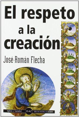 El respeto a la creación (IGLESIA Y SOCIEDAD) por José Román Flecha Andrés