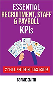 Essential Recruitment, Staff and Payroll KPIs: 22 Full KPI Definitions Included (Essential KPIs Book 7) by [Smith, Bernie]