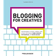 Blogging for Creatives: How designers, artists, crafters and writers can blog to make contacts, win business and build success by Robin Houghton (2012-07-10)