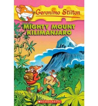[(Mighty Mount Kilimanjaro )] [Author: Geronimo Stilton] [Apr-2010]