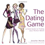 The Dating Game: A Field Guide to Finding Your Perfect Match by Jennifer Worick (2003-11-05)