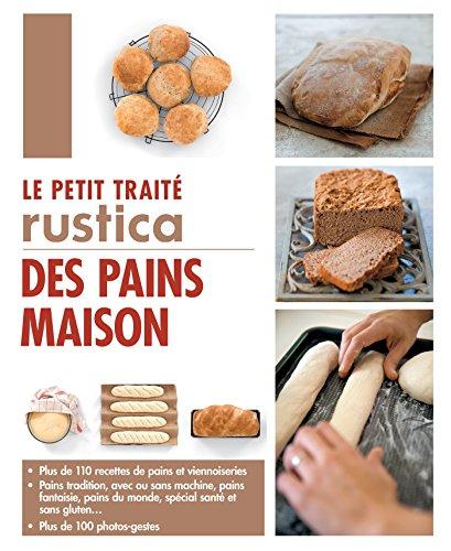 Le petit traité Rustica des pains maison (Les petits traités) (French Edition) Petite Cocotte
