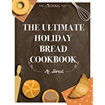 The Ultimate Holiday Bread Cookbook: Feel the Spirit in Your Little Kitchen with 565+ Special Holiday Bread Recipes! (Homemade Bread Recipes, Christmas, ... Bread Territory Book 1) (English Edition)