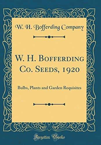 W. H. Bofferding Co. Seeds, 1920: Bulbs, Plants and Garden Requisites (Classic Reprint)