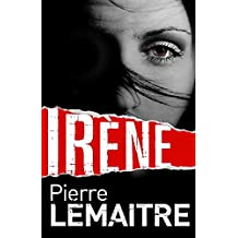 Irène: Book One of the Brigade Criminelle Trilogy