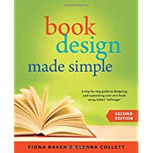 Book Design Made Simple: A Step-By-Step Guide to Designing & Typesetting Your Own Book Using Adobe Indesign