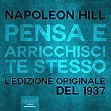 Pensa e arricchisci te stesso [Think and Grow Rich]: L'edizione originale del 1937 [The Original 1937 Edition] - Napoleon Hill