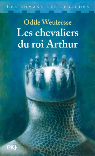 Les chevaliers du roi Arthur par Odile WEULERSSE