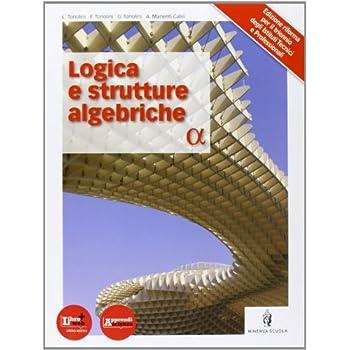 Logica E Strutture Algebriche. Per Le Scuole Superiori. Con Espansione Online