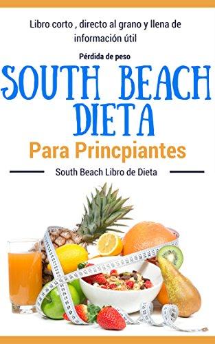 Recetas Dieta: South Beach - Dieta South Beach para principiantes (Dietas para perder peso para mujeres y hombres nº 1) por Juan Perez