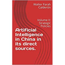 Artificial Intelligence in China in its direct sources: Volume II: Strategic Policies (English Edition)