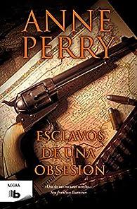 Esclavos de una obsesión (Detective William Monk #11) par Anne Perry