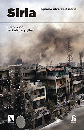 Siria: Revolución, sectarismo y Yihad. por Ignacio Álvarez-Ossorio