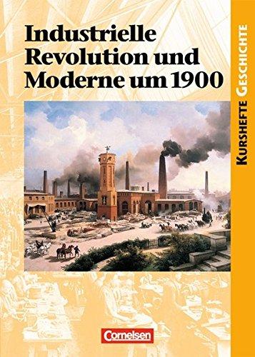 Kurshefte Geschichte. Industrielle Revolution und Moderne um 1900. Schülerband, 6. Dr. 2017