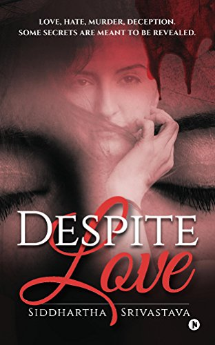 Despite Love: Love. Hate. Murder. Deception. Some Secrets Are Meant to Be Revealed. by [Srivastava, Siddhartha]