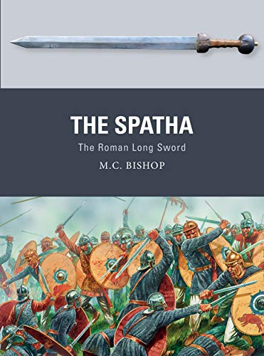The Spatha: The Roman Long Sword (Weapon Book 72) (English Edition)