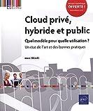 Cloud privé, hybride et public Quel modèle pour quelle utilisation ? Un état de lart et des bonnes pratiques