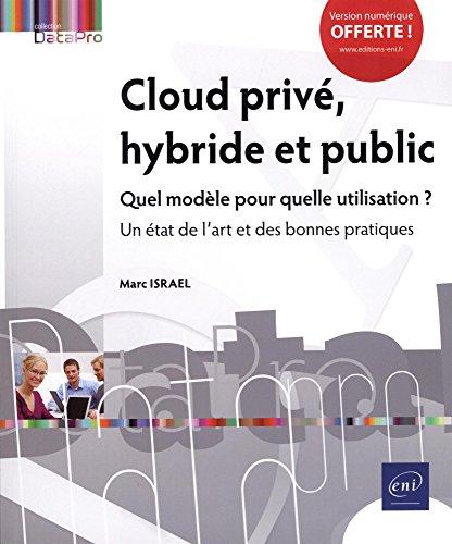 Cloud privé, hybride et public Quel modèle pour quelle utilisation ? Un état de lart et des bonnes pratiques par Marc ISRAEL