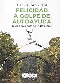 FELICIDAD A GOLPE DE AUTOAYUDA par Juan Carlos Siurana Aparisi