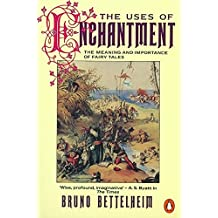The Uses of Enchantment: The Meaning and Importance of Fairy Tales (Penguin Psychology)