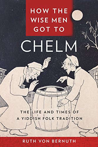 How the Wise Men Got to Chelm: The Life and Times of a Yiddish Folk Tradition (English Edition) por Ruth von Bernuth