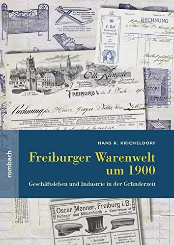 Freiburger Warenwelt um 1900: Geschäftsleben und Industrie in der Gründerzeit (Regionalia)