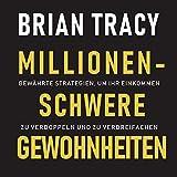 Millionenschwere Gewohnheiten: Bewährte Strategien, um Ihr Einkommen zu verdoppeln und zu verdreifachen - Brian Tracy