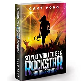 So You Want To Be A Rockstar Photographer (English Edition) von [FONG, GARY]