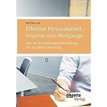 Effektive Personalarbeit ? Impulse und Werkzeuge: Von der Einstellungsentscheidung bis zur fairen Trennung by Karl-Heinz List (2015-02-27)