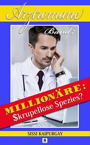 Arztromane 7: Millionäre: Skrupellose Spezies?