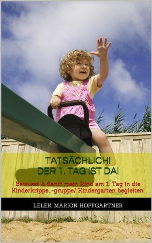 Tatsächlich - Der 1. Tag ist da! Bewusst & Sanft Ihr Kind am ersten Tag in die Kinderkrippe, - gruppe/Kindergarten begleiten! (The Lelek (Die Ideen Gruppe)