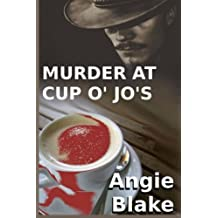 Murder At Cup O' Jo's by Angie Blake (2014-12-04)