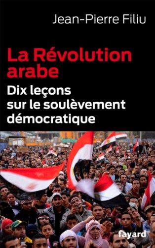 Télécharger en ligne La Révolution arabe : Dix leçons sur le soulèvement démocratique (Documents) epub, pdf