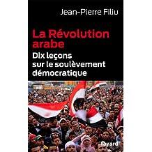 La Révolution arabe : Dix leçons sur le soulèvement démocratique (Documents) (French Edition)