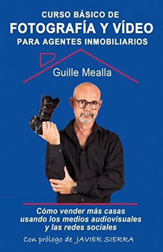 Descargar Libro Curso básico de FOTOGRAFÍA y VÍDEO para agentes inmobiliarios: Cómo vender más casas utilizando los medios audiovisuales y las redes sociales. de Guille Mealla