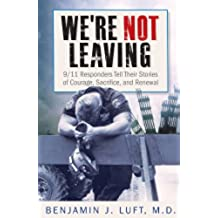 WE'RE NOT LEAVING, 9/11 Responders Tell Their Stories of Courage, Sacrifice and Renewal (English Edition)