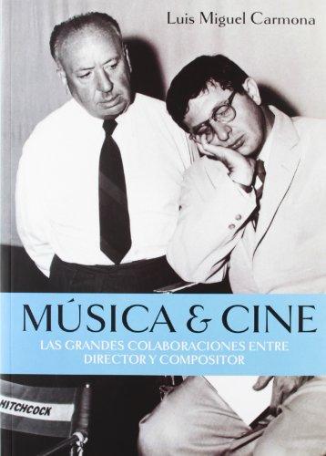 Música & Cine: Las granse colaboraciones entre director y compositor (Cine (t & B)) por Luis Miguel Carmona Barguilla