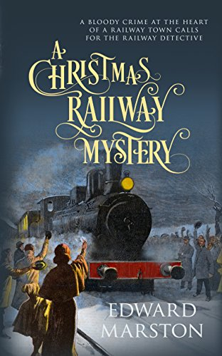 A Christmas Railway Mystery (The Railway Detective Series) by [Marston, Edward]